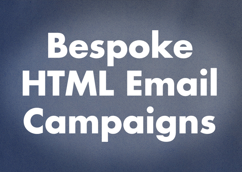 Bespoke email marketing campaigns